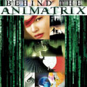 Behind the Animatrix with World Famous Comics
